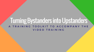 Copy of Turning Bystanders into Upstanders (1)